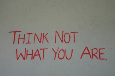 """""""Think not what you are... But what you can become."""""""
